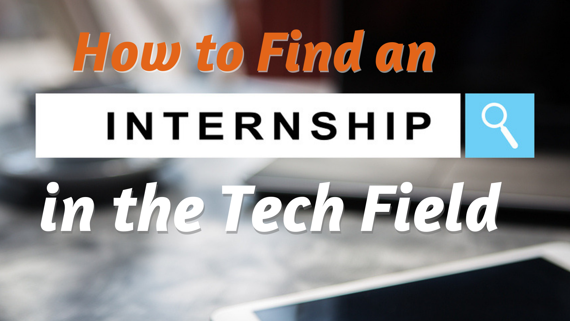 How to Find an Internship in the Tech Field